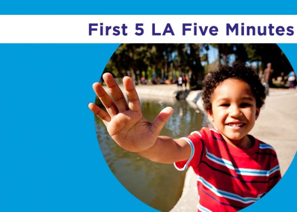 First 5 LA Five Minutes:  Five minutes to building strong attachment…