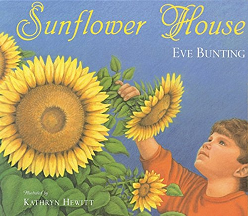 Sunflower House by Eve Bunting, illustrated by Kathryn Hewitt