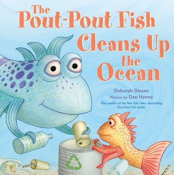 The Pout-Pout Fish Cleans Up the Ocean by Deborah Diesen, illustrated by Dan Hanna