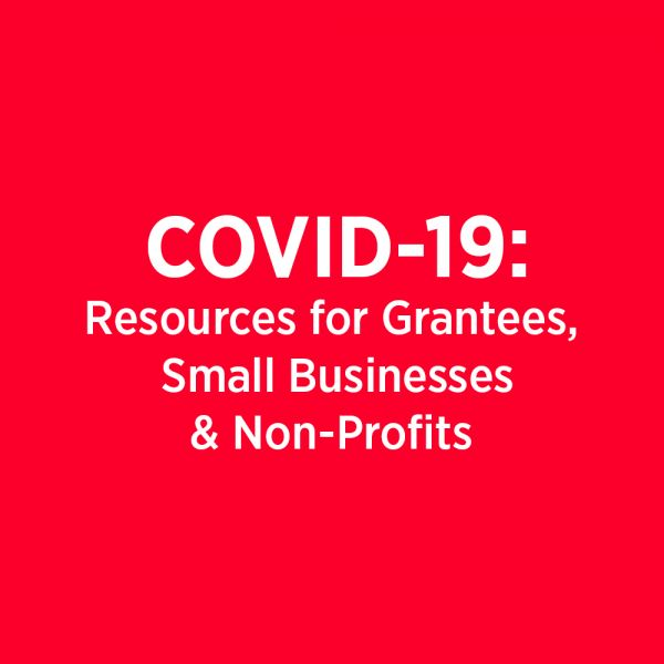COVID-19: Resources for Grantees, Small Businesses and Non-Profits
