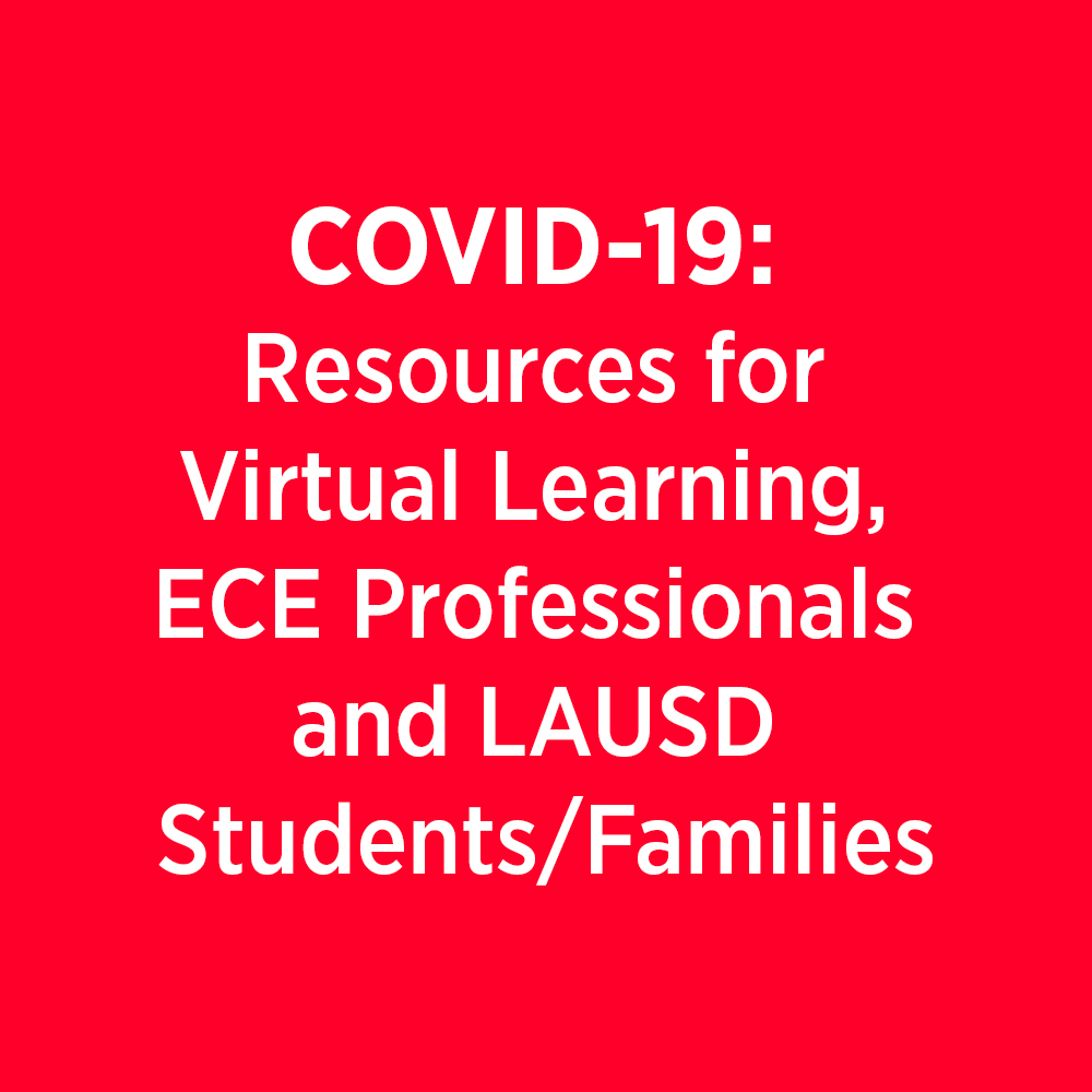 COVID-19: Resources for Virtual Learning, ECE Professionals & LAUSD Students/Families